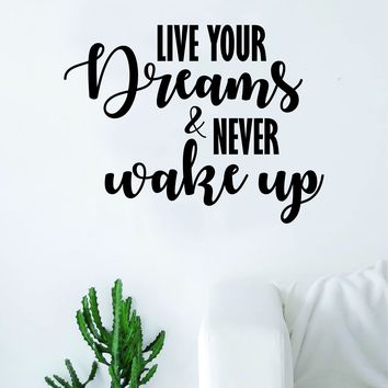 Live Your Dreams and Never Wake Up Quote Decal Sticker Wall Vinyl Art Home Decor Decoration Teen Inspire Inspirational Motivational Living Room Bedroom