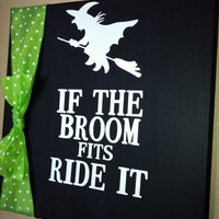 "Halloween Decor ""If the broom fits ride it""   FREE SHIPPING in the US"