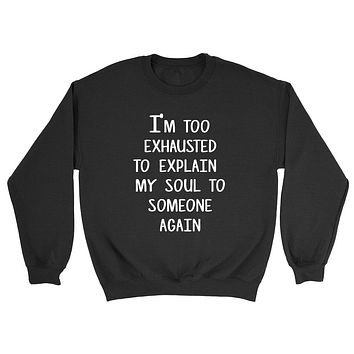 I'm too exchausted to explain my soul to someone again relationship couple gift idea Crewneck Sweatshirt