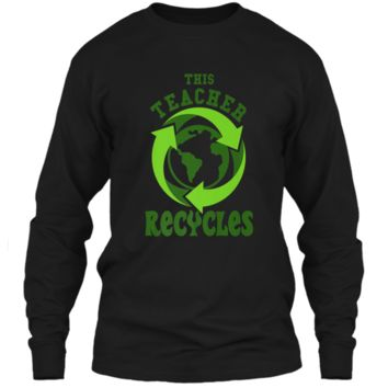 This Teacher Recycles Funny Recycling T-shirt Earth Day Gift LS Ultra Cotton Tshirt