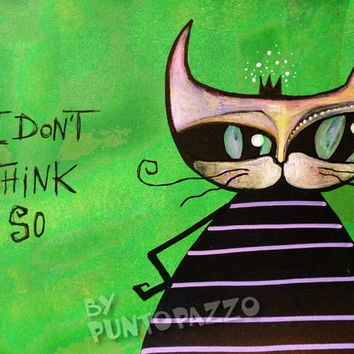 I don't think so - orig. cat illustration on paper - Acrylic paint & watercolor -