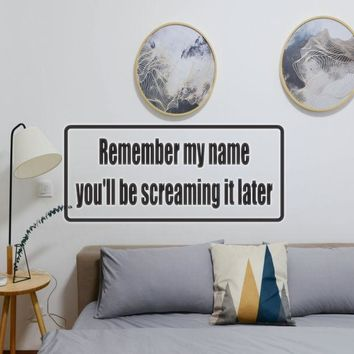 Remember My Name You'Ll Be Screaming It Later - Car or Wall Decal