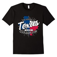 The Future Of Texas Is In My Classroom T-Shirt