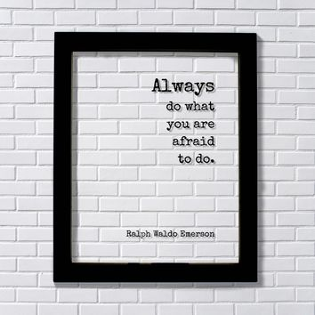 Ralph Waldo Emerson - Always do what you are afraid to do Quote Wisdom Success Business Entrepreneur