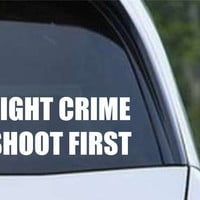 Fight Crime Shoot First Funny HNT1-102 Die Cut Vinyl Decal Sticker