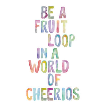 "Digital Download Typographic Print Wall Art ""Be a Fruit Loop in a World of Cheerios Instant Download Printable Art Printable Wisdom Word Art"