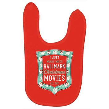 I Just Wanna Watch Hallmark Christmas Movies All Day Baby Bibs