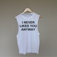 I Never Liked You Anyway Bold - White