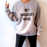 Me sarcastic never Sweatshirt Unisex for women funny slogan teen jumper cute sassy gift for girl sassy cute queen jumper teen clothes womens