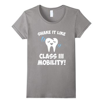 Funny Dental Hygienist Dentist T-Shirt Class III Mobility