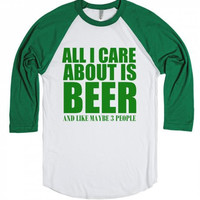 All I CareAbout Is Beer and Like Maybe 3 People St Patrick's Day Funny  T-Shirt