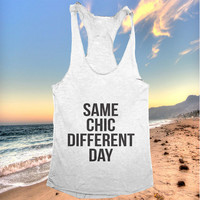 Same chic different day Tank top racerback for women funny slogan cute fashion tops blogs girls grunge tumblr