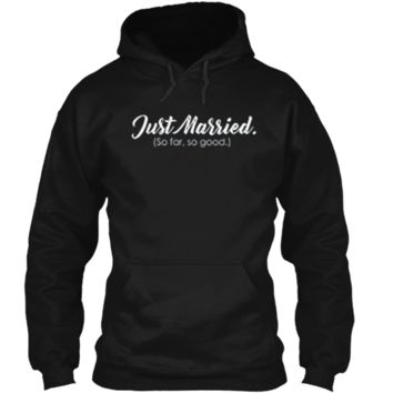 Just Married So Far So Good Funny Bride Groom T-Shirt Pullover Hoodie 8 oz