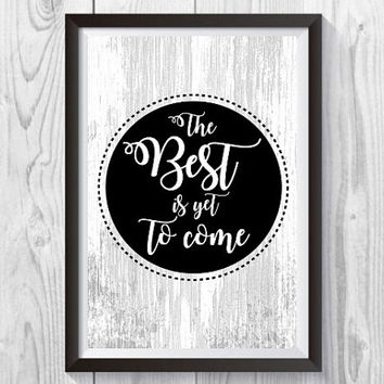 The  best Is Yet To Come, Black and White Print,  Typography, Word Art, Poster, Digital Print