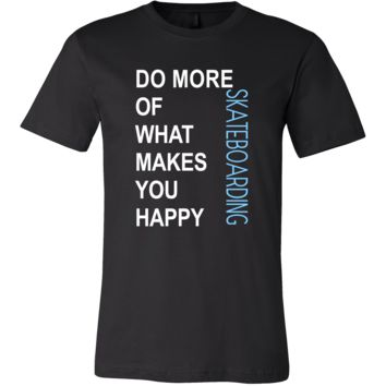 Skateboarding Shirt - Do more of what makes you happy Skateboarding- Hobby Gift