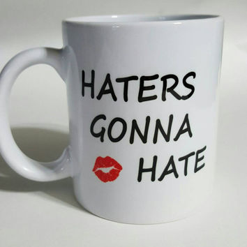 Haters Gonna Hate, Funny Coffee Mug, Gift Ideas, Office Mug,Personalized Coffee Mug