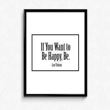 If You Want to Be Happy Be Print, Black and White, Leo Tolstoy Quote, Typography, Typography Poster, Typographic Print, Apartment Decor