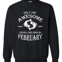 Only the awesome people are born in February sweatshirt, birthday, gift ideas, born in February gift, pisces