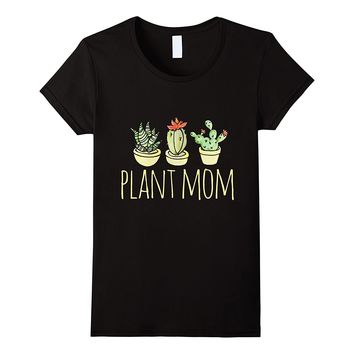 Plant Mom shirt funny mother's day tee shirt
