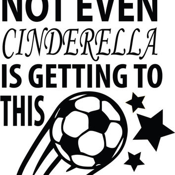 Sorry Princess Not Even CINDERELLA is Getting this Ball Soccer or Volleyball Funny Decal Sticker