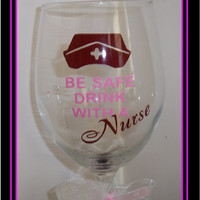Be Safe with a Nurse  Wine Glasse by CustomCreationsVinyl on Etsy