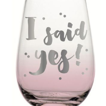 I Said Yes 20 oz. Stemless Wine Glass