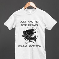 Just Another Beer Drinker With A Fishing Addiction - Light Shirt - other styles and colors are available