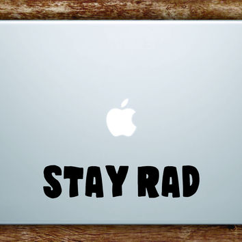 Stay Rad Laptop Apple Macbook Quote Wall Decal Sticker Art Vinyl Beautiful Inspirational Funny Cool