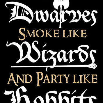 Let us drink like Dwarves,smoke like Wizards and party like Hobbits!