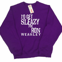 I'd Get Sleazy For Ron Weasley Pullover Sweatshirt