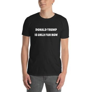 """Avenue Q T-shirt - """"Donald Trump Is Only For Now"""""""