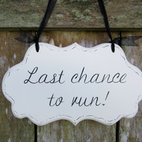 "Wedding Sign, Hand Painted Wooden Shabby Chic Sign / Sign for Ringbearer / Sign for Flowergirl, ""Last chance to run."""