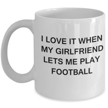Football Lovers mugs,I Love It When My Girlfriend Lets me Play Football-White Coffee Mugs 11 oz Cup