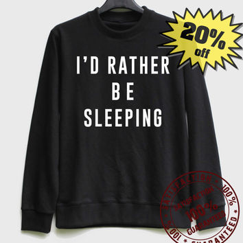 I'd Rather Be Sleeping Sweatshirt Sweater Shirt – Size XS S M L XL