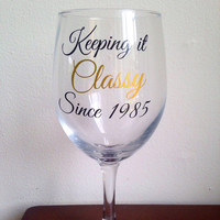 Custom keeping it classy birthday wine glass custom wine glass funny wine glass