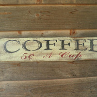 coffee sign, made of wood, and distressed to give that rustic country look, white washed with black lettering, primitive coffe sign, kitchen