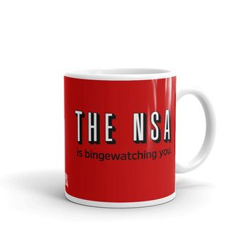 The NSA Is Binge Watching You Mug