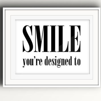 Smile You're Designed To - Motivational Prints - Wall Art - Gifts for Her - Office Decor - Trendy Decor - Typographic