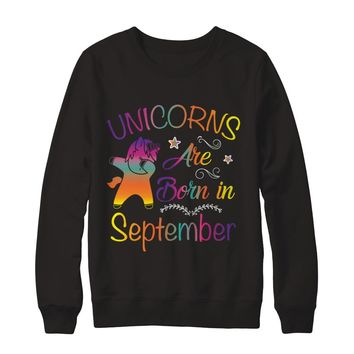 Unicorns Are Born In September Birthday Sweatshirt