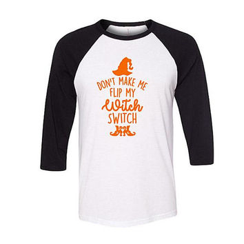 Funny Halloween Shirt, Don't Make me Flip my Witch Switch Shirt, Witch Shirt, Witch Costume