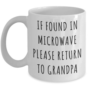 If Found in Microwave Please Return to Grandpa Mug Funny Coffee Cup Gag Gift for Grandpas
