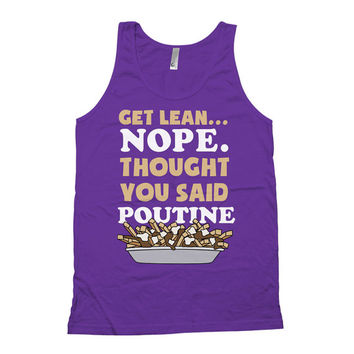 Funny Gym Tank Get Lean Nope Thought You Said Poutine American Apparel Tank Gym Clothing Workout Tank Tops Fitness Gear Mens Tank Top WT-17A