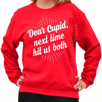Dear Cupid Next Time hit us BOTH sweatshirt. Valentines Day Gift Sweater. Valentines Sweatshirt. Cupid LOVE Sweater. Womens sweater.  S- 4xl