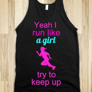 Yeah I run like a Girl, try to keep up - Classy yet Sassy