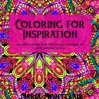 Coloring for Inspiration: An adult coloring book with thought-provoking and smile-inducing quotes