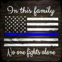 Thin Blue Line In This Family No One Fights Alone 12 inch by  12 inch  Sign