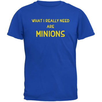 What I Really Need are MINIONS Royal Adult T-Shirt