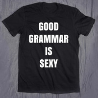 Good Grammar Is Sexy Funny Geek Student Book Lover Nerd Graduation Gift English Major T-shirt