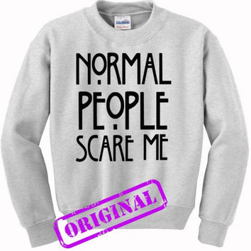 Normal people scare me for sweater ash, sweatshirt ash unisex adult