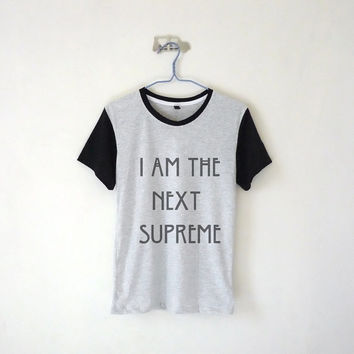 I Am The Next Supreme Baseball Tee / Unisex Tshirt  / Tumblr Inspired / White, Grey / Black Collar + Sleeve / Plus Size